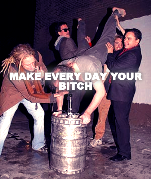 MAKE EVERY DAY YOUR BITCH