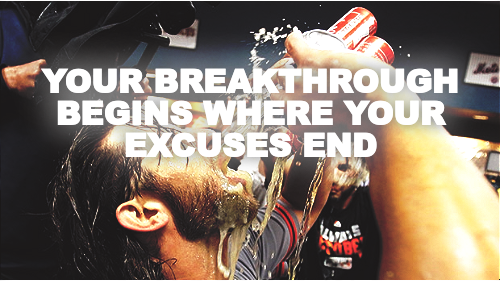 YOUR BREAKTHROUGH BEGINS WHERE YOUR EXCUSES END