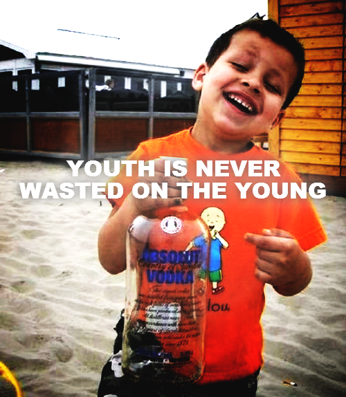 YOUTH IS NEVER WASTED ON THE YOUNG